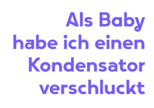 """Zitat, gesetzt aus Vary: """"Als Baby habe ich einen Kondensator verschluckt."""""""